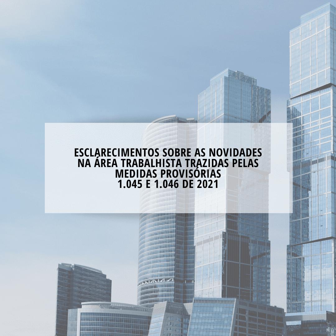 Esclarecimentos sobre as novidades na área Trabalhista trazidas pelas MEDIDAS PROVISÓRIAS 1.045 e 1.046 de 2021